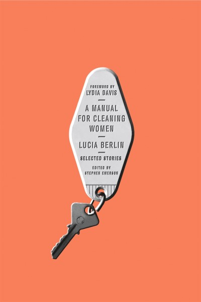 Lucia Berlin A Manual For Cleaning Women Selected Stories
