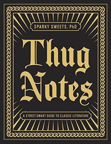 Sparky Sweets Thug Notes A Street Smart Guide To Classic Literature