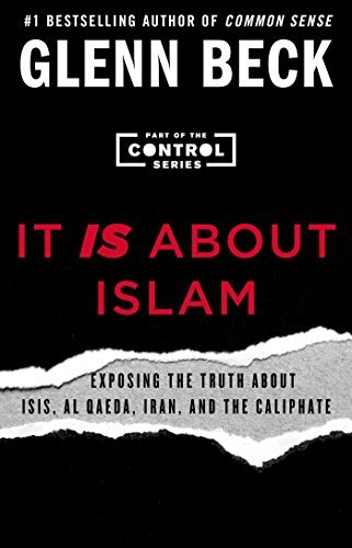 Glenn Beck It Is About Islam Exposing The Truth About Isis Al Qaeda Iran An