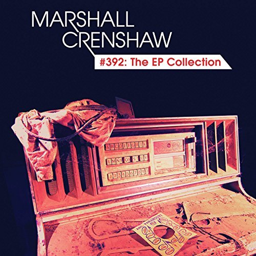 Marshall Crenshaw #392 The Ep Collection