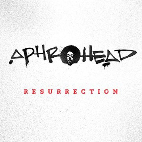 Aphrohead Resurrection Resurrection