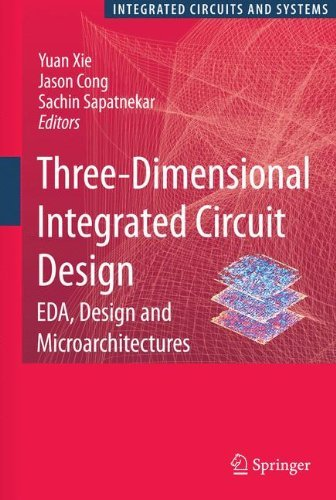 Yuan Xie Three Dimensional Integrated Circuit Design Eda Design And Microarchitectures 2010