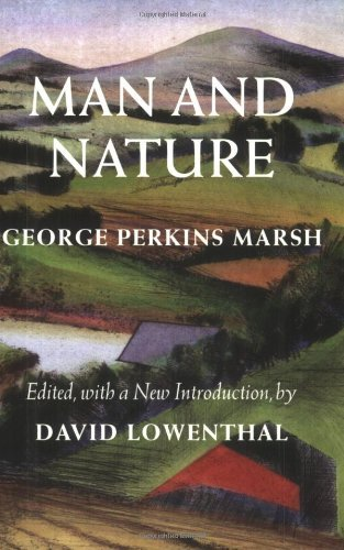 George Perkins Marsh Man And Nature Or Physical Geography As Modified By Human Actio