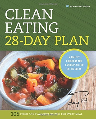 Rockridge Press Clean Eating 28 Day Plan A Healthy Cookbook And 4 Week Plan For Eating Cle