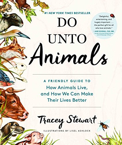 Tracey Stewart Do Unto Animals A Friendly Guide To How Animals Live And How We