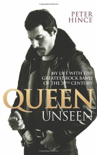 Peter Hince Queen Unseen My Life With The Greatest Rock Band Of The 20th C