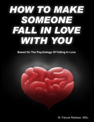 M. Farouk Radwan How To Make Someone Fall In Love With You (based On The Psychology Of Falling In Love)