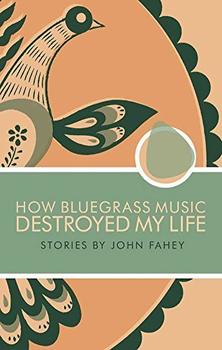 John Fahey How Bluegrass Music Destroyed My Life