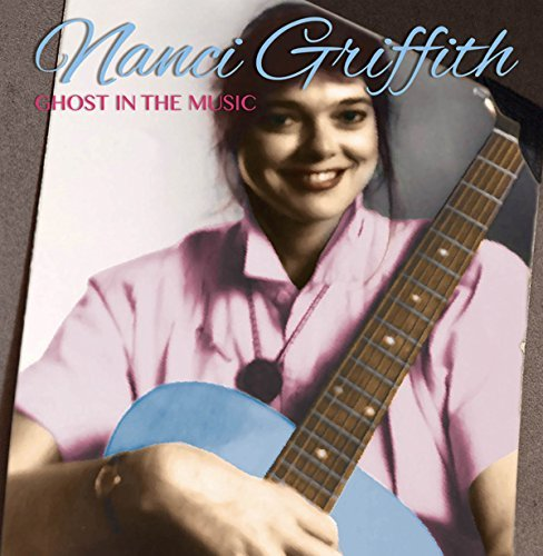 Nanci Griffith Ghost In The Music Ghost In The Music