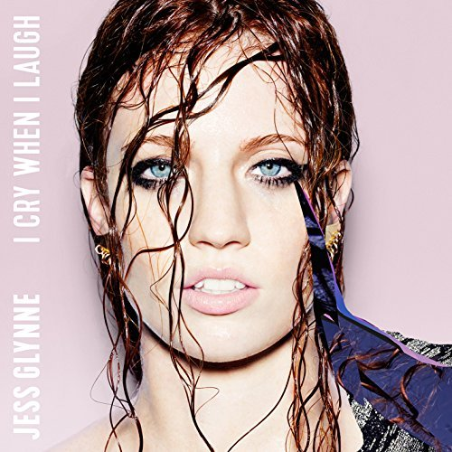 Jess Glynne I Cry When I Laugh I Cry When I Laugh