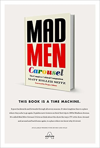 Matt Zoller Seitz Mad Men Carousel The Complete Critical Companion