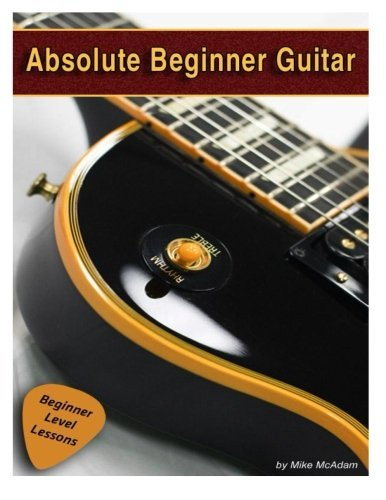 Michael Mcadam Absolute Beginner Guitar The Beginners Guide To Guitar Mastery!