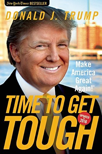 Donald J. Trump Time To Get Tough Make America Great Again!