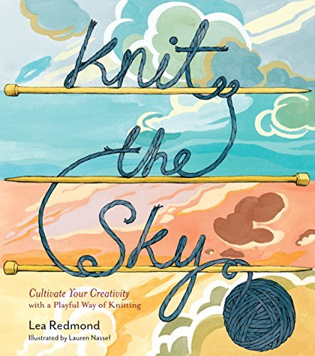 Lea Redmond Knit The Sky Cultivate Your Creativity With A Playful Way Of K