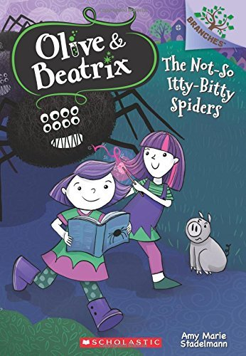 Amy Marie Stadelmann The Not So Itty Bitty Spiders A Branches Book (olive & Beatrix #1)