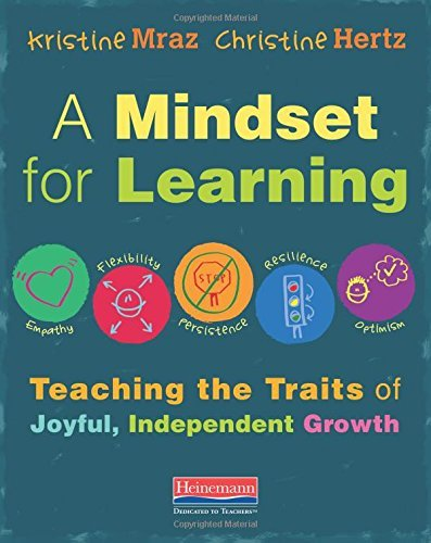 Kristine Mraz A Mindset For Learning Teaching The Traits Of Joyful Independent Growth