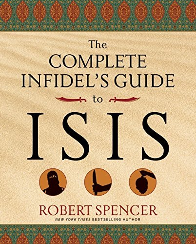 Robert Spencer The Complete Infidel's Guide To Isis