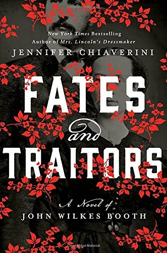 Jennifer Chiaverini Fates And Traitors A Novel Of John Wilkes Booth