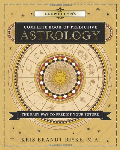 Kris Brandt Riske Llewellyn's Complete Book Of Predictive Astrology The Easy Way To Predict Your Future