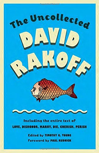 David Rakoff The Uncollected David Rakoff Including The Entire Text Of Love Dishonor Marr