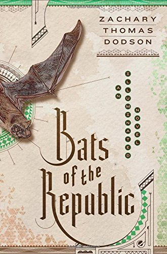 Zachary Thomas Dodson Bats Of The Republic An Illuminated Novel