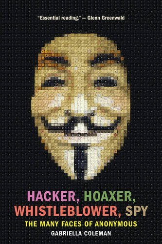 Gabriella Coleman Hacker Hoaxer Whistleblower Spy The Many Faces Of Anonymous