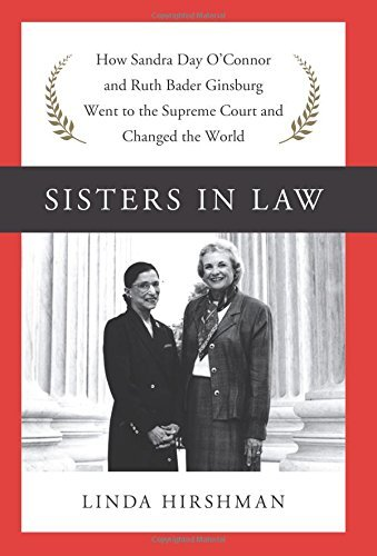 Linda Hirshman Sisters In Law How Sandra Day O'connor And Ruth Bader Ginsburg W