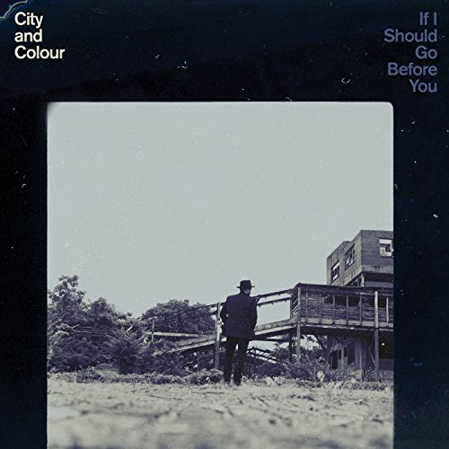 City & Colour If I Should Go Before You