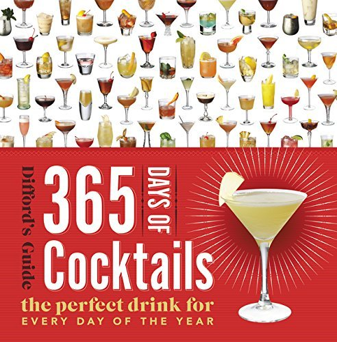 365 Days Of Cocktails The Perfect Drink For Every Day Of The Year