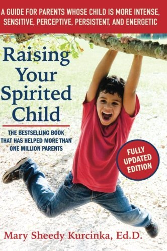 Mary Sheedy Kurcinka Raising Your Spirited Child A Guide For Parents Whose Child Is More Intense 0003 Edition;