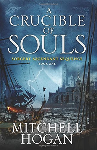 Mitchell Hogan A Crucible Of Souls Book One Of The Sorcery Ascendant Sequence