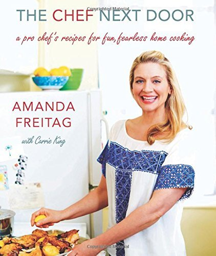 Amanda Freitag The Chef Next Door A Pro Chef's Recipes For Fun Fearless Home Cooki