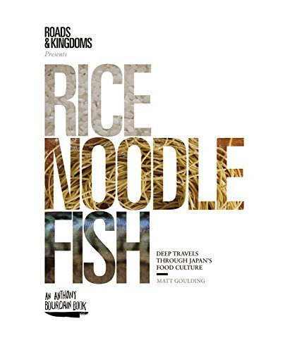 Matt Goulding Rice Noodle Fish Deep Travels Through Japan's Food Culture