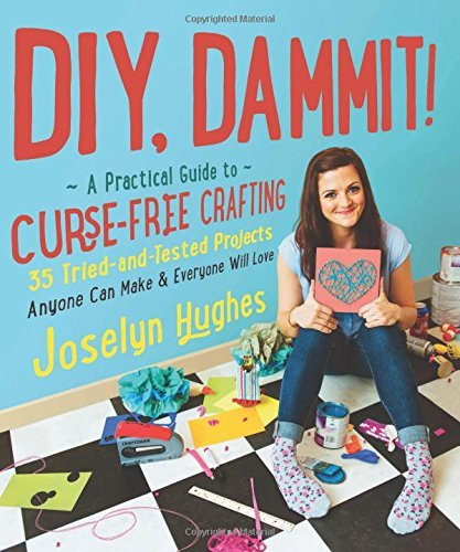 Joselyn Hughes Diy Dammit! A Practical Guide To Curse Free Crafting 35 Trie