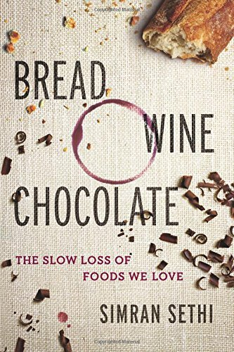 Simran Sethi Bread Wine Chocolate The Slow Loss Of Foods We Love