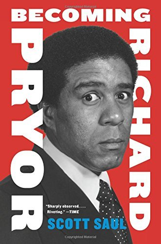 Scott Saul Becoming Richard Pryor