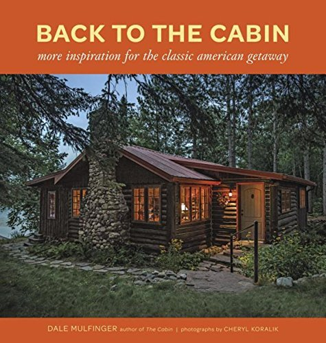 Dale Mulfinger Back To The Cabin More Inspiration For The Classic American Getaway