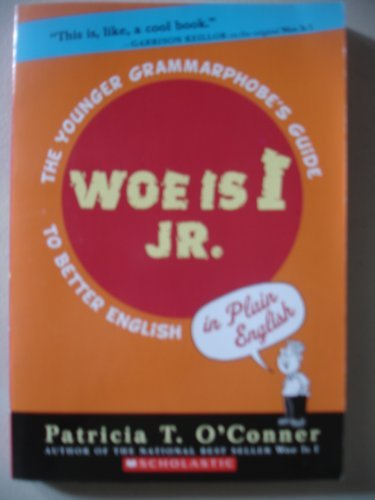 Patricia T. O'connor Woe Is I Jr. The Younger Grammarphobe's Guide To Better English