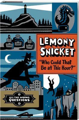 Lemony Snicket Who Could That Be At This Hour? All The Wrong Questions