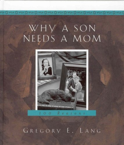 Gregory E. Lang Why A Son Needs A Mom 100 Reasons