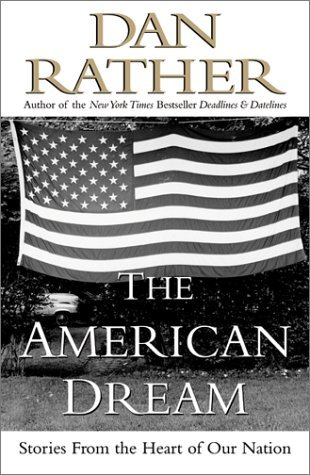Dan Rather The American Dream Stories From The Heart Of Our Nation