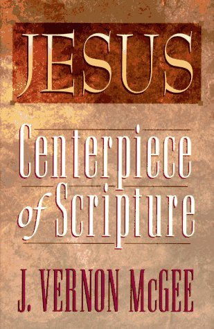J. Vernon Mcgee Jesus Centerpiece Of Scripture