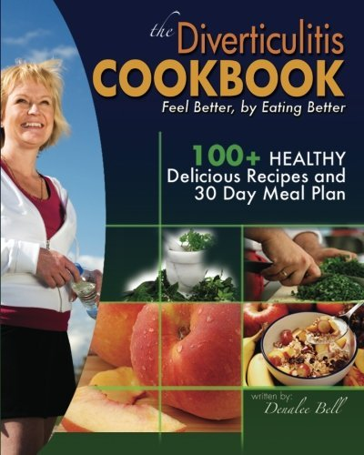 Denalee C. Bell The Diverticulitis Cookbook Feel Better By Eating Better 30 Day Meal Plan A