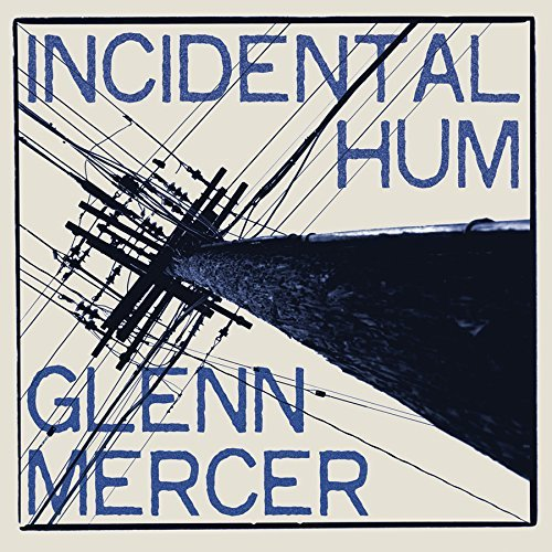 Glenn Mercer Incidental Hum