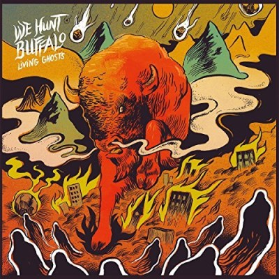We Hunt Buffalo Living Ghosts Living Ghosts