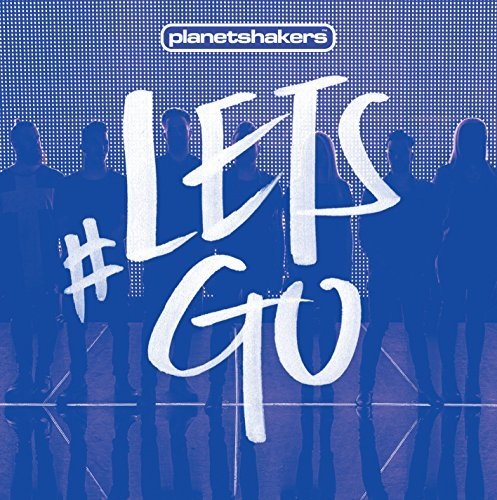 Planetshakers Lets Go Import Gbr