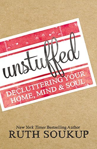 Ruth Soukup Unstuffed Decluttering Your Home Mind And Soul