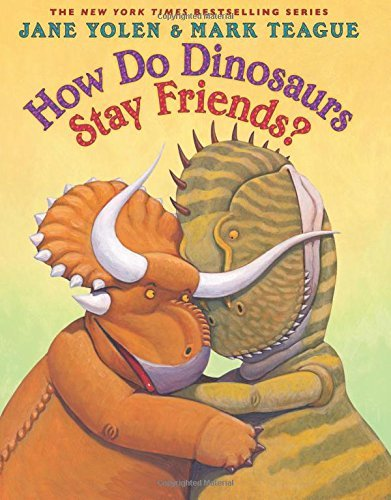 Jane Yolen How Do Dinosaurs Stay Friends?