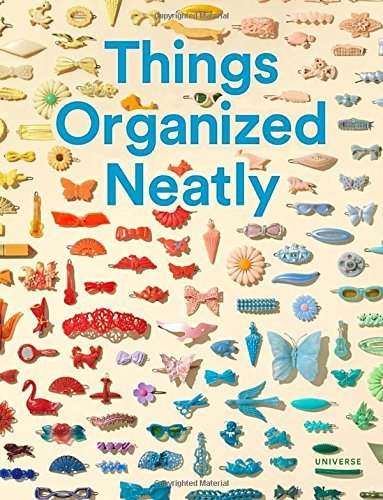 Austin Radcliffe Things Organized Neatly The Art Of Arranging The Everyday