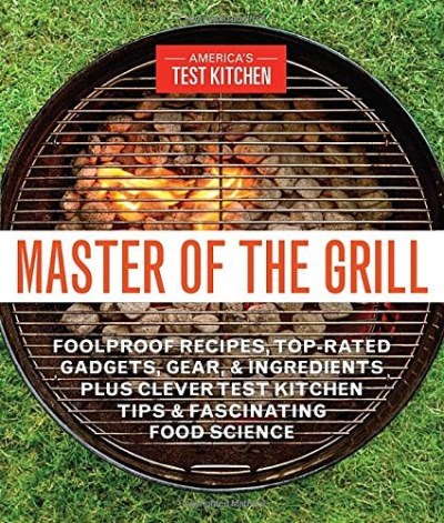 America's Test Kitchen Master Of The Grill Foolproof Recipes Top Rated Gadgets Gear & Ingr